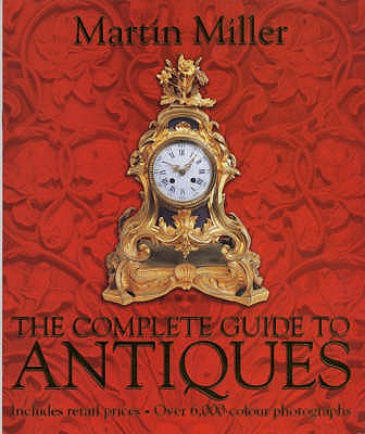 The Complete Guide to Antiques - Miller, Martin