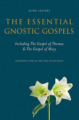 The Essential Gnostic Gospels: Including the Gospel of Thomas and the Gospel of Mary - Jacobs, Alan (Translated by)