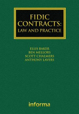 FIDIC Contracts: Law and Practice - Baker, Ellis, and Mellors, Ben, and Chalmers, Scott