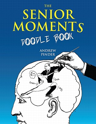 The Senior Moments Doodle Book - Pinder, Andrew