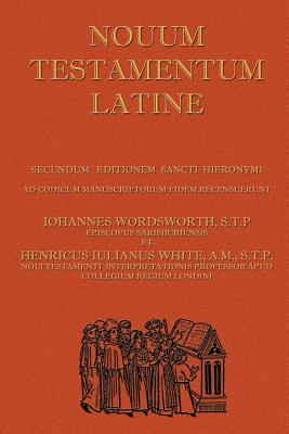 Novum Testamentum Latine (Latin Vulgate New Testament, the Latin New Testament) - Wordsworth, John, and White, Henry