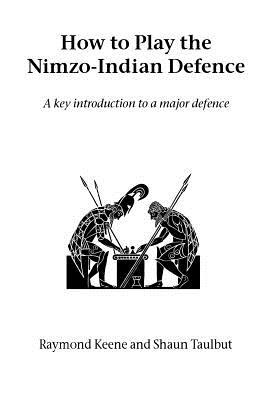 How to Play the Nimzo-Indian Defence - Keene, Raymond, and Taulbut, Shaun