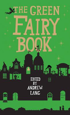 The Green Fairy Book - Lang, Andrew (Editor)