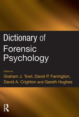 Dictionary of Forensic Psychology - Towl, Graham J (Editor), and Farrington, David P, Dr. (Editor), and Crighton, David A (Editor)