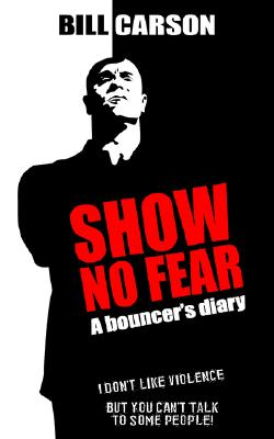 Show No Fear: A Bouncer's Diary - Carson, Bill