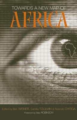 Towards a New Map of Africa - Wisner, Ben (Editor), and Toulmin, Camilla (Editor), and Chitiga, Rutendo (Editor)