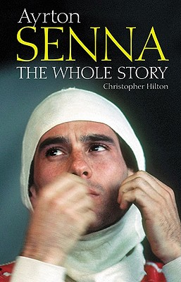 Ayrton Senna: The Whole Story - Haynes Publishing, and Hilton, Christopher