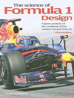 The Science of Formula 1 Design: Expert Analysis of the Anatomy of the Modern Grand Prix Car - Tremayne, David