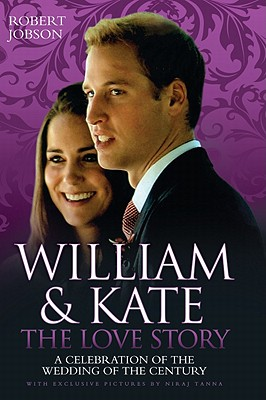 William and Kate: A Celebration of the Wedding of the Century - Jobson, Robert