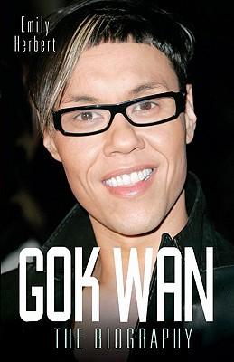 Gok Wan: The Biography - Herbert, Emily