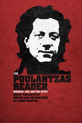 The Poulantzas Reader: Marxism, Law and the State - Poulantzas, Nicos, and Martin, James, Professor (Editor)