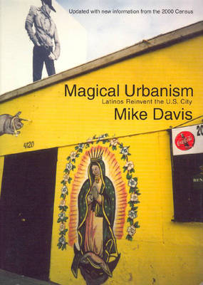 Magical Urbanism: Latinos Reinvent the Us City - Davis, Mike