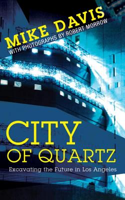 City of Quartz: Excavating the Future in Los Angeles - Davis, Mike, and Morrow, Robert (Photographer)