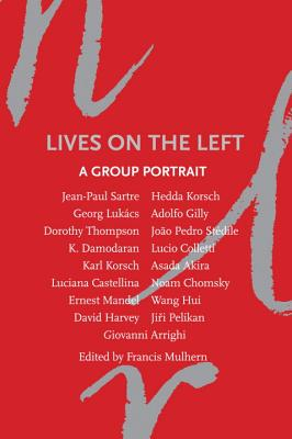 Lives on the Left: A Group Portrait - Mulhern, Francis (Editor), and Arrighi, Giovanni (Contributions by), and Asada, Akira (Contributions by)