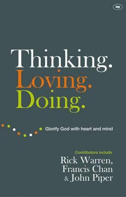 Thinking. Loving. Doing.: Glorify God with Heart and Mind - Warren, Rick, and Chan, Francis, and Piper, John