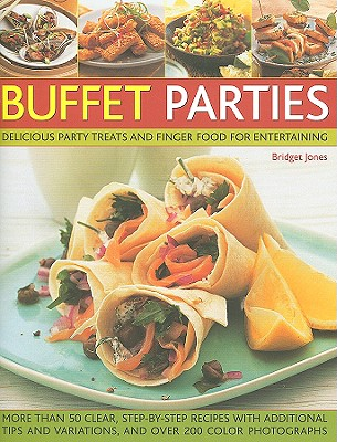 Buffet Parties: Delicious Party Treats and Finger Food for Entertaining; More Than 50 Clear, Step-By-Step Recipes with Additional Tips and Variations, and Over 200 Colour Photographs - Jones, Bridget