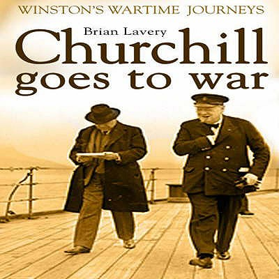 Churchill Goes to War: Winston's Wartime Journeys - Lavery, Brian