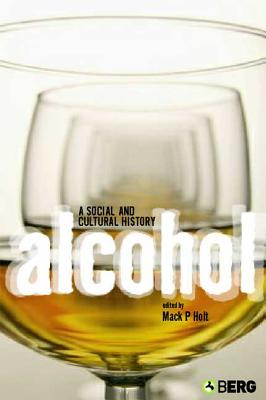 Alcohol: A Social and Cultural History - Holt, Mack P (Editor)