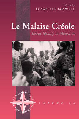 Le Malaise Creole: Ethnic Identity in Mauritius - Boswell, Rosabelle, Professor