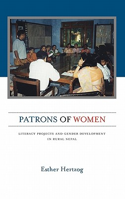 Patrons of Women: Literacy Projects and Gender Development in Rural Nepal - Hertzog, Esther