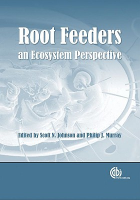 Root Feeders: An Ecosystem Perspective - Johnson, Scott N (Editor), and Murray, Philip J (Editor)