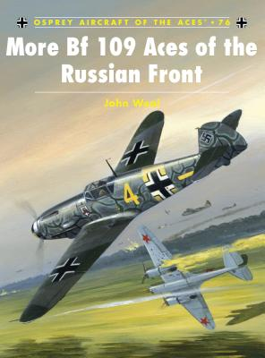 More Bf 109 Aces of the Russian Front - Weal, John