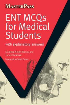 ENT MCQs for Medical Students: with Explanatory Answers - Mannu, Gurdeep Singh (Editor), and Odutoye, Tunde (Editor)