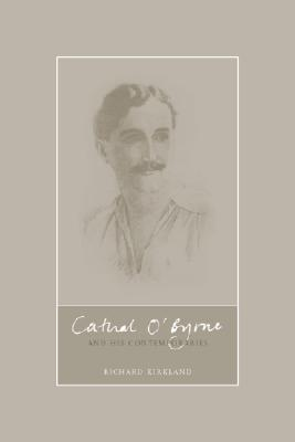 Cathal O'Byrne and the Cultural Revival in the North of Ireland, 1890-1960 - Kirkland, Richard