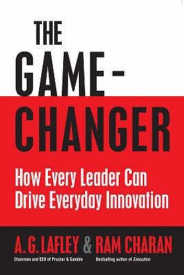 The Game Changer: How Every Leader Can Drive Everyday Innovation - Lafley, A.G., and Charan, Ram