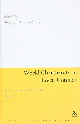 World Christianity in Local Context, Volume 1: Essays in Memory of David A. Kerr - Goodwin, Stephen R (Editor)