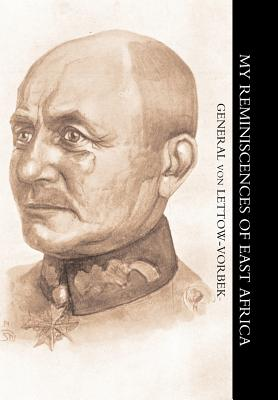 My Reminiscences of East Africa - General Von Lettow-Vorbeck, Von Lettow-Vorbeck