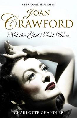 Joan Crawford: Not the Girl Next Door - Chandler, Charlotte