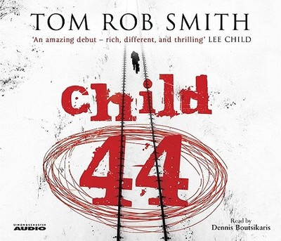 Child 44 - Smith, Tom Rob, and Boutsikaris, Dennis (Read by)