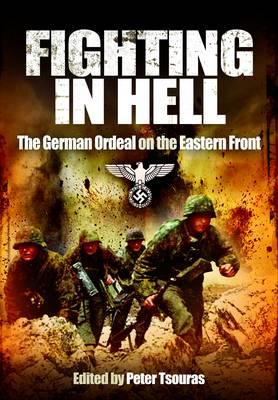 Fighting in Hell: The German Ordeal on the Eastern Front - Tsouras, Peter (Editor)