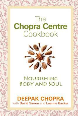 The Chopra Centre Cookbook - Chopra, Deepak, and Simon, David, and Backer, Leanne