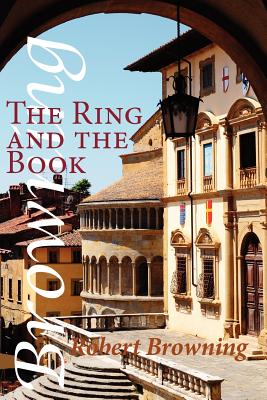 The Ring and the Book - Browning, Robert