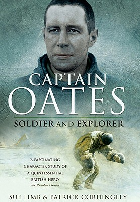 Captain Oates: Soldier and Explorer - Limb, Sue, and Cordingley, Patrick