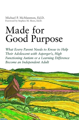 Made for Good Purpose: What Every Parent Needs to Know to Help Their Adolescent with Asperger's, High Functioning Autism or a Learning Difference Become an Independent Adult - McManmon, Michael P
