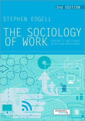 The Sociology of Work: Continuity and Change in Paid and Unpaid Work - Edgell, Stephen