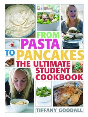 From Pasta to Pancakes: The Ultimate Student Cookbook - Goodall, Tiffany