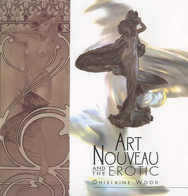 Art Nouveau and the Erotic - Wood, Ghislaine