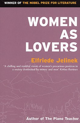 Women as Lovers - Jelinek, Elfriede, and Chalmers, Martin (Translated by)