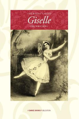 The Ballet Called Giselle - Beaumont, Cyril W.