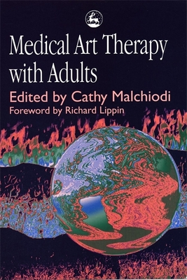 Medical Art Therapy with Adults - Malchiodi, Cathy A, PhD, Lpcc (Editor), and Lippin, Richard (Foreword by)