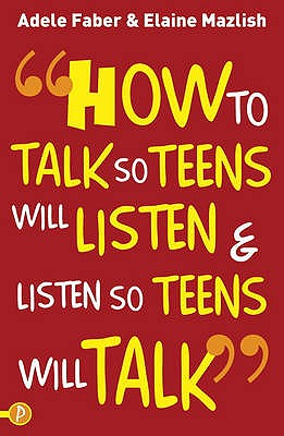 How to Talk So Teens Will Listen and Listen So Teens Will Talk - Faber, Adele, and Mazlish, Elaine