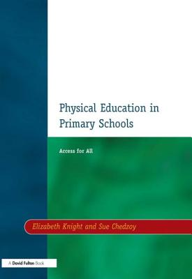 Physical Education in Primary Schools - Knight, Elizabeth, and Chedzoy, Sue, and Knight, Jim, Dr.