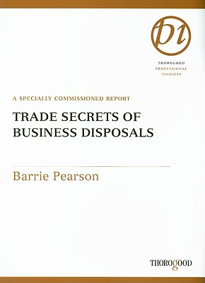 Trade Secrets of Business Disposals: A Specially Commissioned Report - Pearson, Barrie
