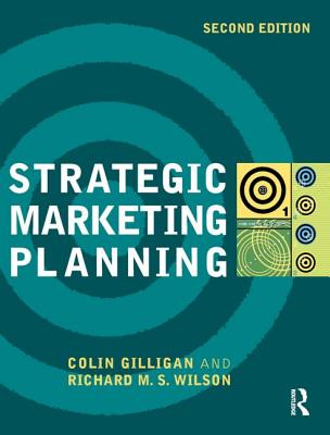 Strategic Marketing Planning - Gilligan, Colin, and Wilson, Richard M S