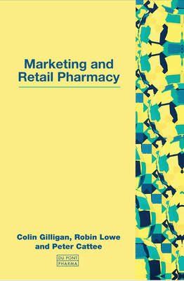 Marketing and Retail Pharmacy - Gilligan, Colin, and Lowe, Robin, and Cattee, Peter