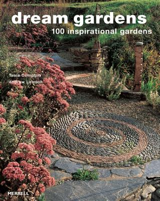Dream Gardens: 100 Inspirational Gardens - Compton, Tania, and Lawson, Andrew
